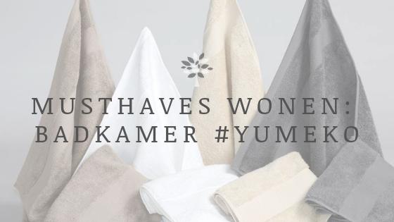 Musthaves wonen: badkamer #Yumeko